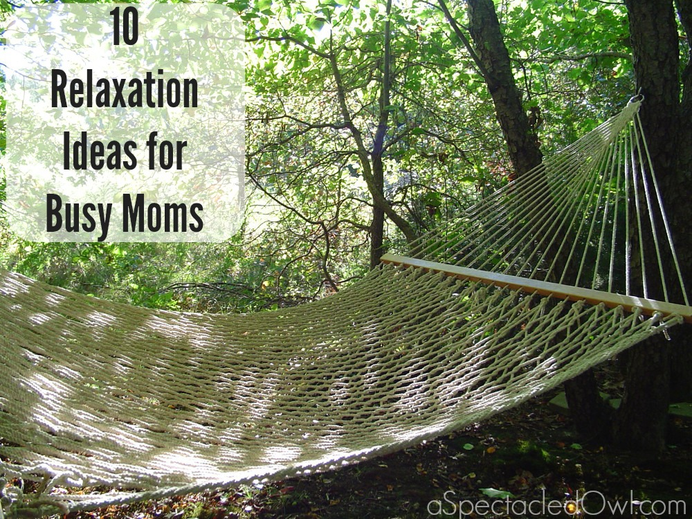 10 Relaxation Ideas for Busy Moms