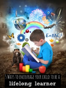 5 ways to encourage your child to be a lifelong learner