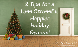8 Tips for a Less Stressful, Happier Holiday Season