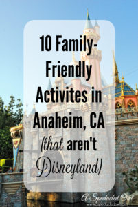 10 Family-Friendly Activities in Anaheim, CA (that aren't Disneyland)
