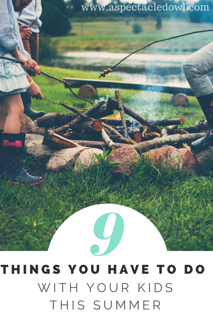 9 Things You Have To Do With Your Kids This Summer